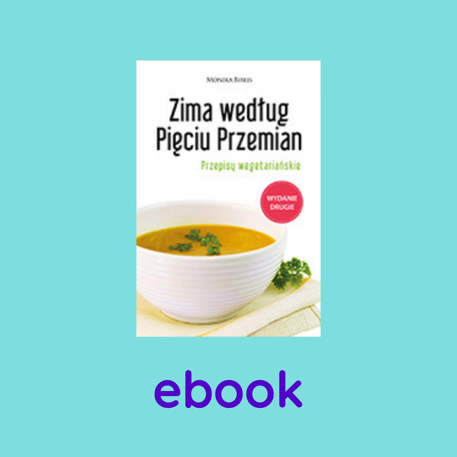 Zima Wedlug Pieciu Przemian Przepisy Wegetarianskie Ebook Monika Biblis Kuchnia I Filozofia Pieciu Przemian